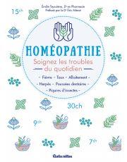 Homéopathie. Soignez les troubles du quotidien