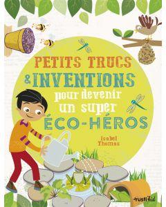 Petits trucs et inventions pour devenir un super éco-héros